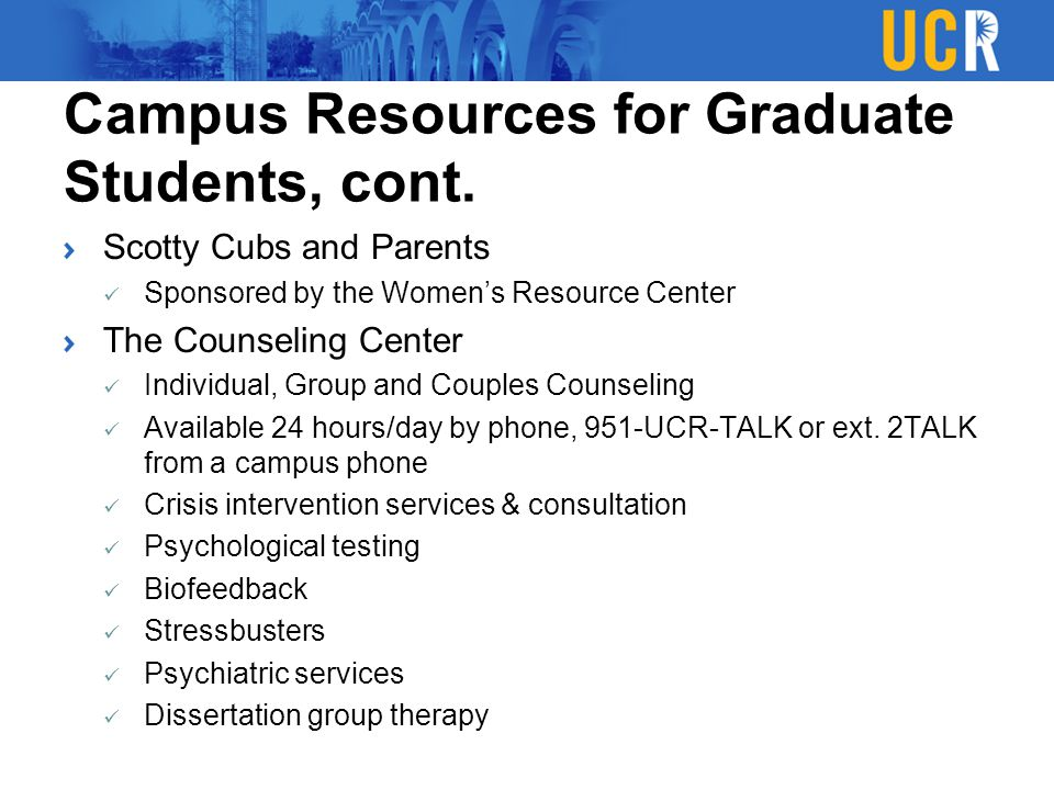 Campus Resources for Graduate Students, cont. Scotty Cubs and Parents Sponsored by the Women's Resource Center The Counseling Center Individual, Group