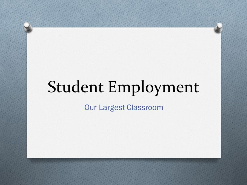 Student Employment Our Largest Classroom