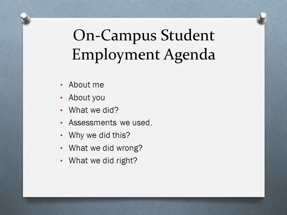 On-Campus Student Employment Agenda About me About you What we did.