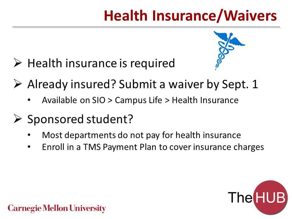 Health Insurance/Waivers  Health insurance is required  Already insured.