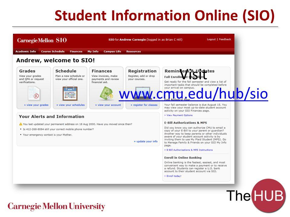 Student Information Online (SIO) Visit www.cmu.edu/hub/sio