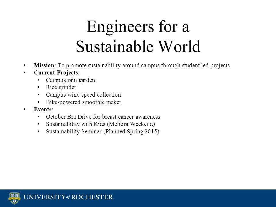 Engineers for a Sustainable World Mission: To promote sustainability around campus through student led projects.