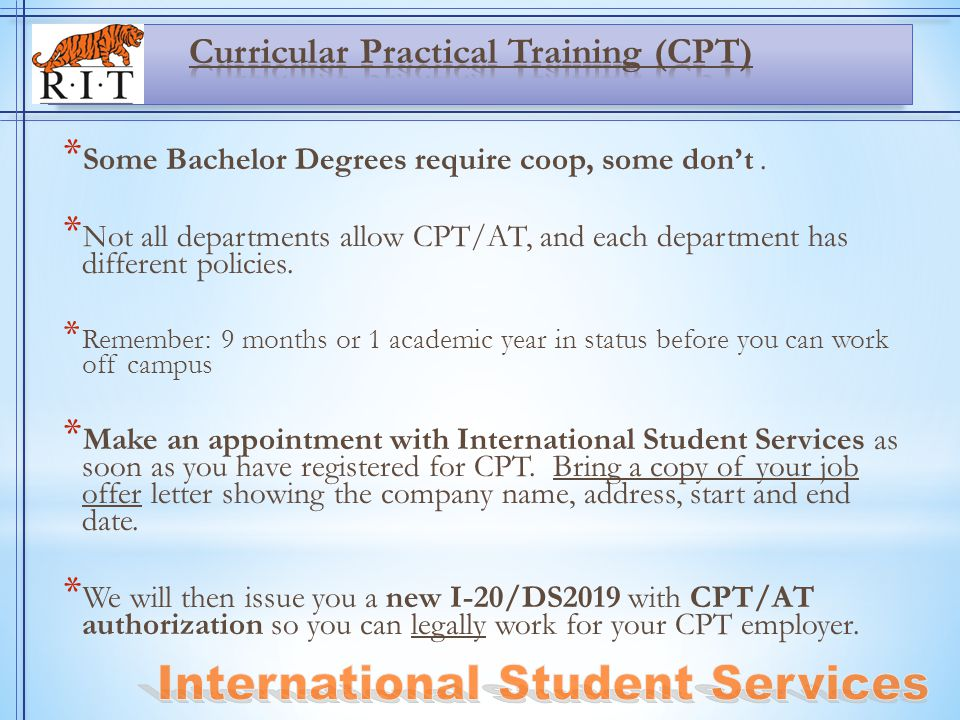 * Some Bachelor Degrees require coop, some don't. * Not all departments allow CPT/AT, and each department has different policies. * Remember: 9 months