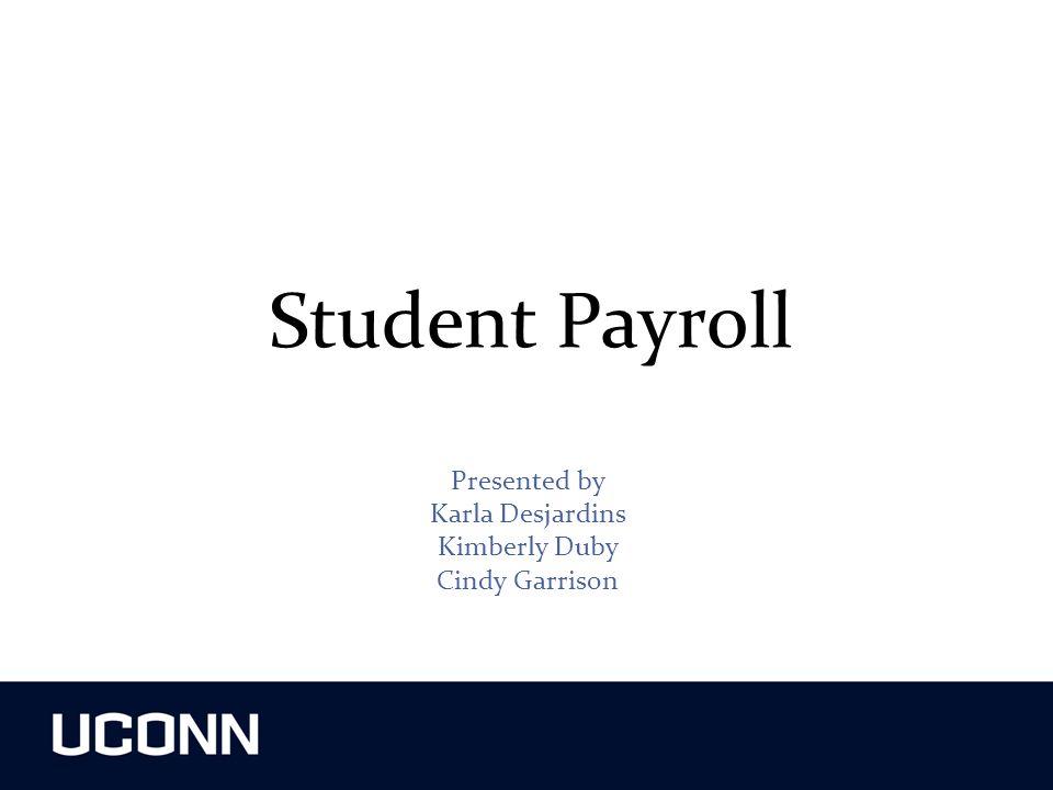 Student Payroll Presented by Karla Desjardins Kimberly Duby Cindy Garrison