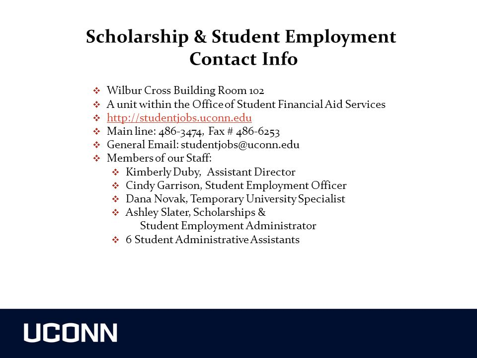 Scholarship & Student Employment Contact Info  Wilbur Cross Building Room 102  A unit within the Office of Student Financial Aid Services  http://s