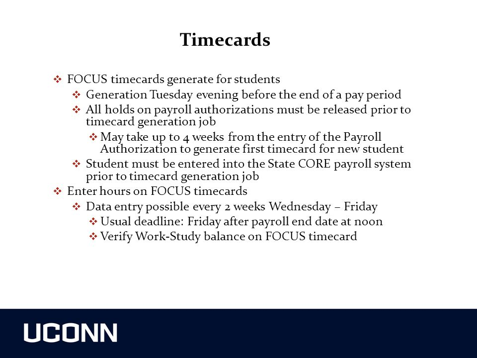 Timecards  FOCUS timecards generate for students  Generation Tuesday evening before the end of a pay period  All holds on payroll authorizations mu