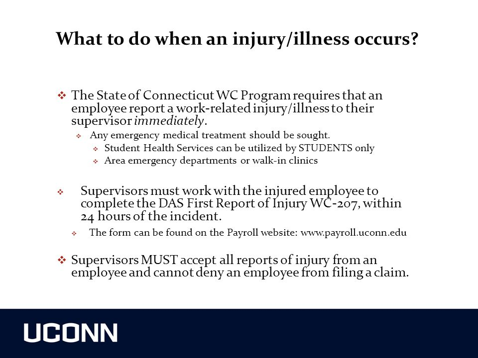 What to do when an injury/illness occurs?  The State of Connecticut WC Program requires that an employee report a work-related injury/illness to thei