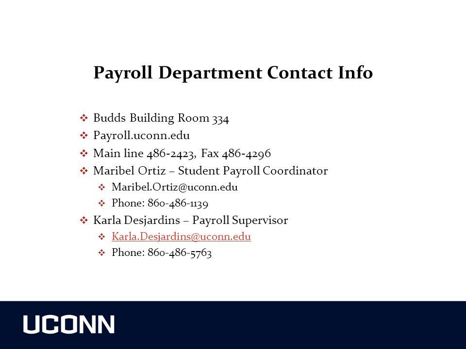 Payroll Department Contact Info  Budds Building Room 334  Payroll.uconn.edu  Main line 486-2423, Fax 486-4296  Maribel Ortiz – Student Payroll Coo