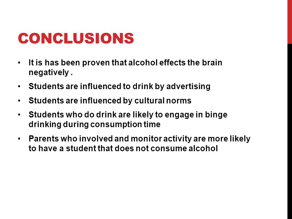 CONCLUSIONS It is has been proven that alcohol effects the brain negatively. Students are influenced to drink by advertising Students are influenced b