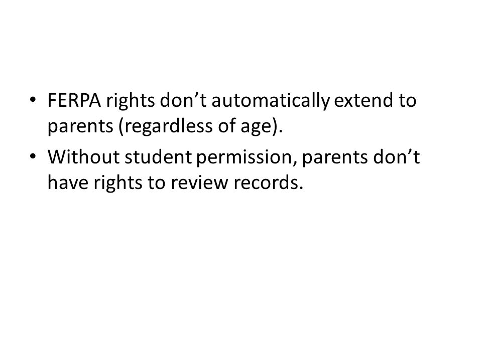 FERPA rights don't automatically extend to parents (regardless of age). Without student permission, parents don't have rights to review records.