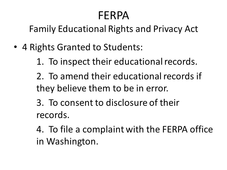 FERPA Family Educational Rights and Privacy Act 4 Rights Granted to Students: 1. To inspect their educational records. 2. To amend their educational r