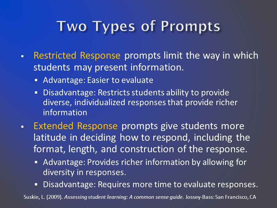  Restricted Response prompts limit the way in which students may present information.  Advantage: Easier to evaluate  Disadvantage: Restricts stude