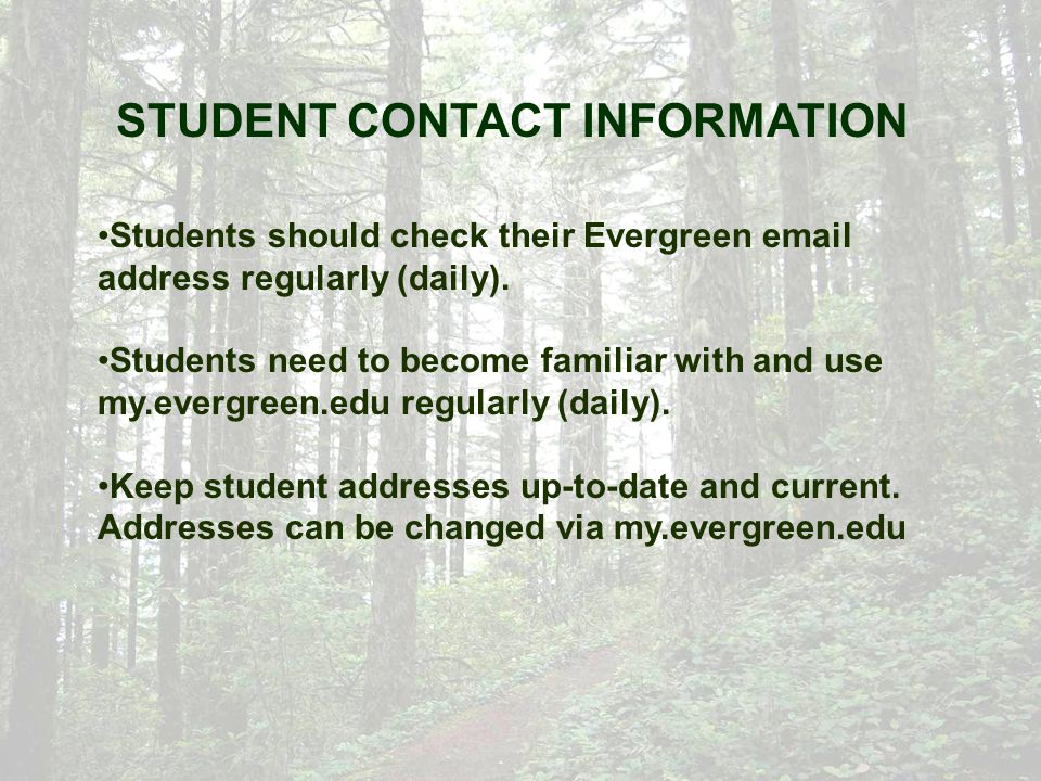 STUDENT CONTACT INFORMATION Students should check their Evergreen email address regularly (daily).