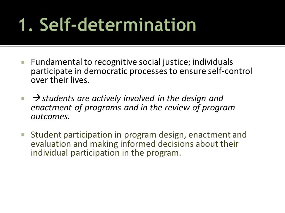  Fundamental to recognitive social justice; individuals participate in democratic processes to ensure self-control over their lives.   students are