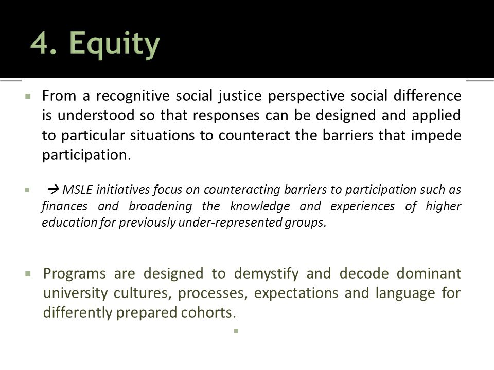  From a recognitive social justice perspective social difference is understood so that responses can be designed and applied to particular situations to counteract the barriers that impede participation.