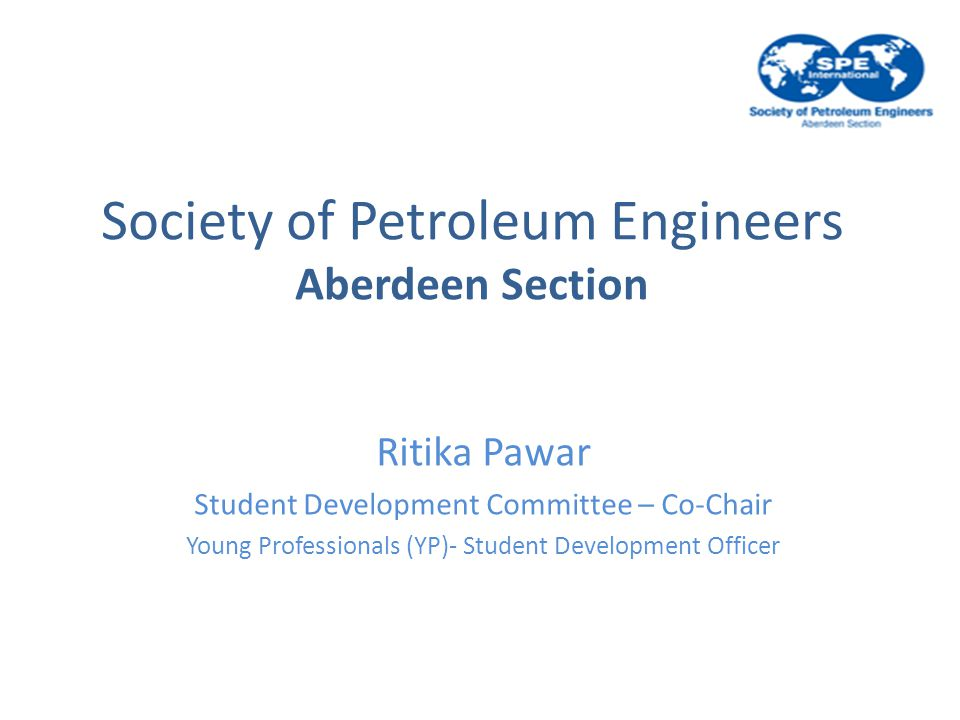 Society of Petroleum Engineers Aberdeen Section Ritika Pawar Student Development Committee – Co-Chair Young Professionals (YP)- Student Development Officer