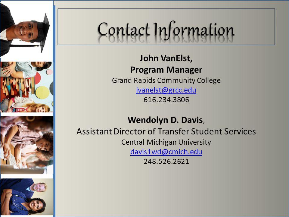 John VanElst, Program Manager Grand Rapids Community College jvanelst@grcc.edu 616.234.3806 Wendolyn D. Davis, Assistant Director of Transfer Student