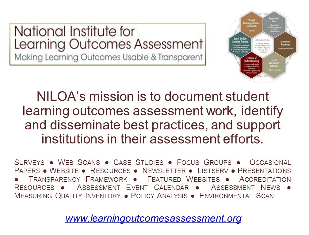 NILOA's mission is to document student learning outcomes assessment work, identify and disseminate best practices, and support institutions in their assessment efforts.