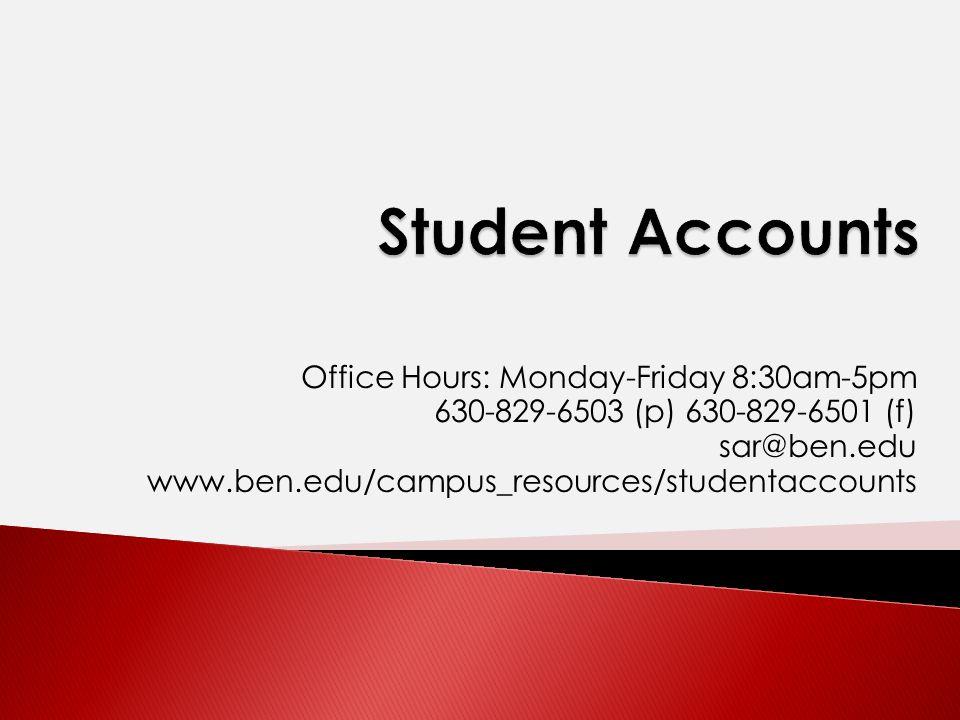 Office Hours: Monday-Friday 8:30am-5pm 630-829-6503 (p) 630-829-6501 (f) sar@ben.edu www.ben.edu/campus_resources/studentaccounts