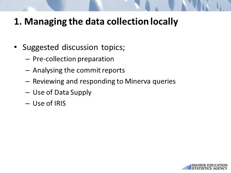 1. Managing the data collection locally Suggested discussion topics; – Pre-collection preparation – Analysing the commit reports – Reviewing and respo