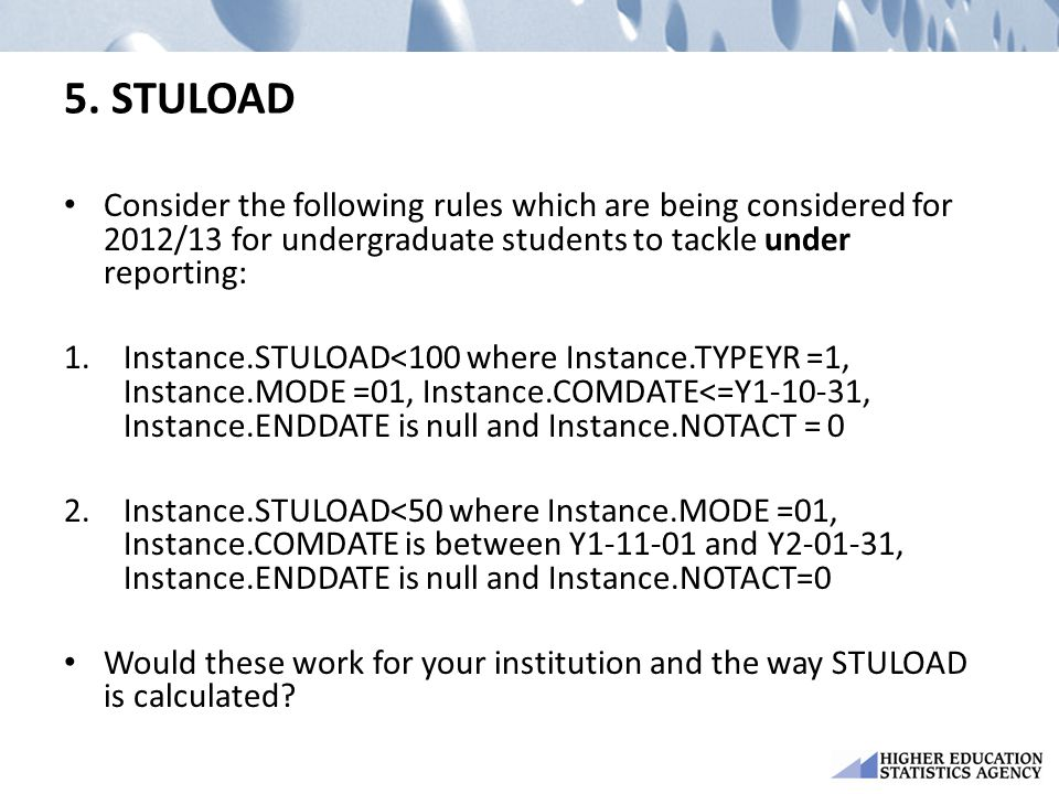 5. STULOAD Consider the following rules which are being considered for 2012/13 for undergraduate students to tackle under reporting: 1.Instance.STULOA