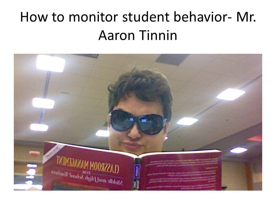 How to monitor student behavior- Mr. Aaron Tinnin