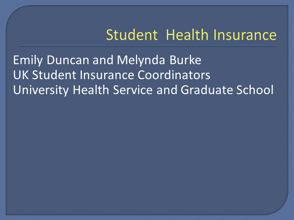 Emily Duncan and Melynda Burke UK Student Insurance Coordinators University Health Service and Graduate School
