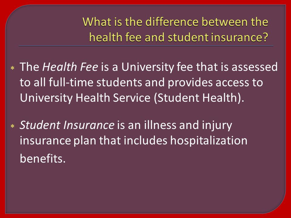  The Health Fee is a University fee that is assessed to all full-time students and provides access to University Health Service (Student Health).