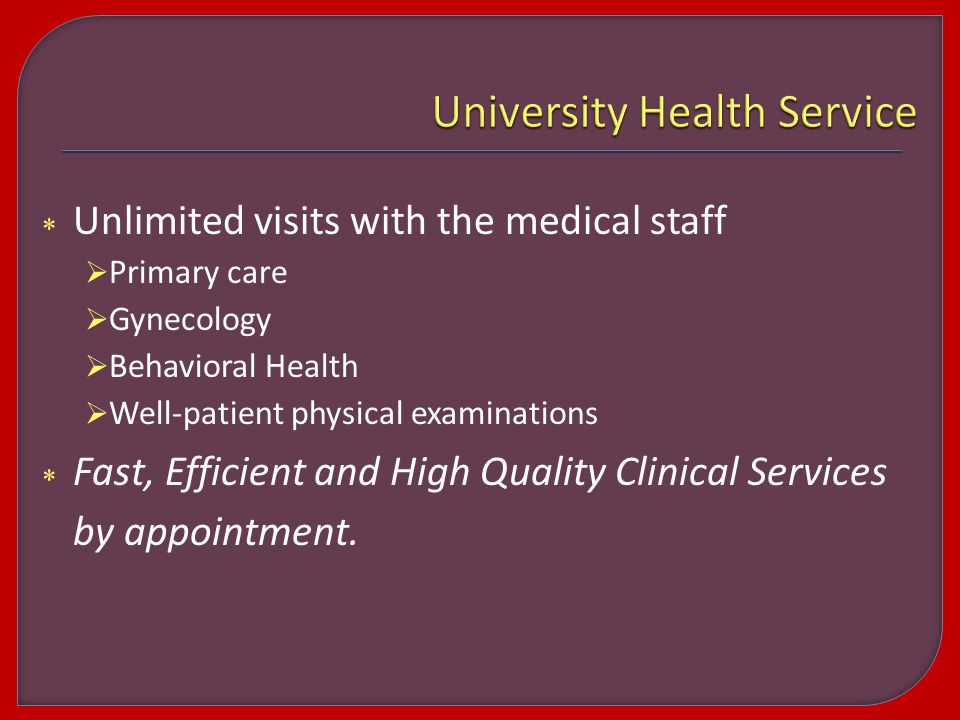  Unlimited visits with the medical staff  Primary care  Gynecology  Behavioral Health  Well-patient physical examinations  Fast, Efficient and High Quality Clinical Services by appointment.