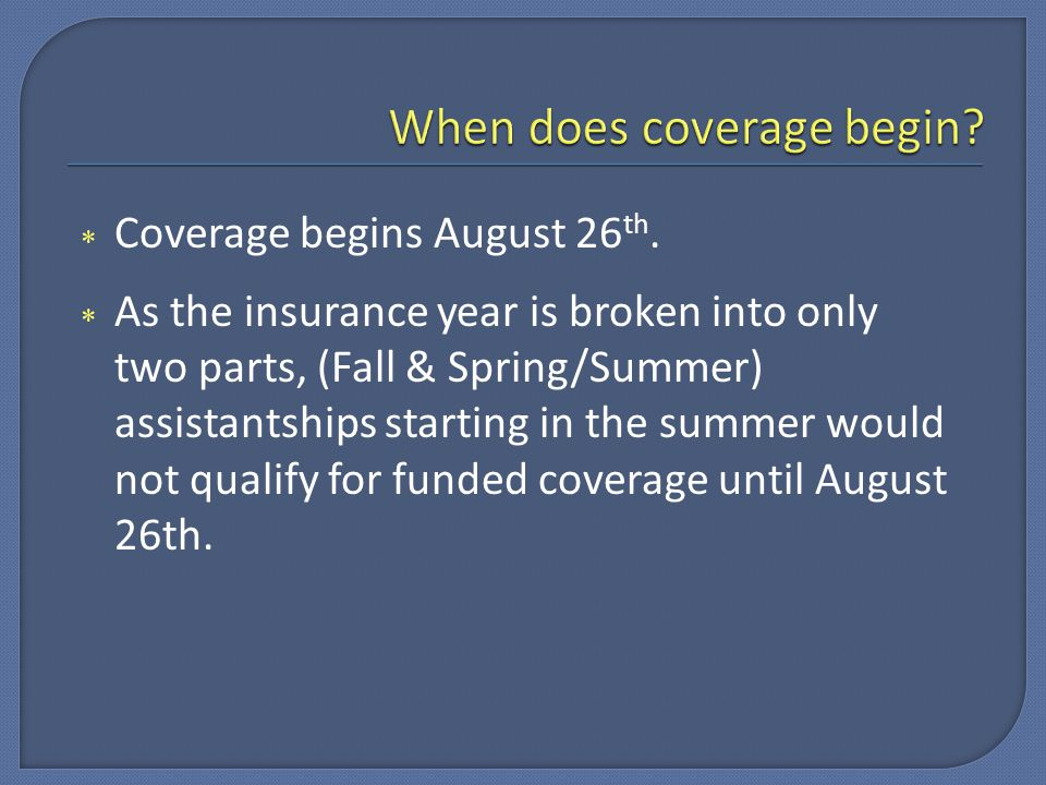  Coverage begins August 26 th.