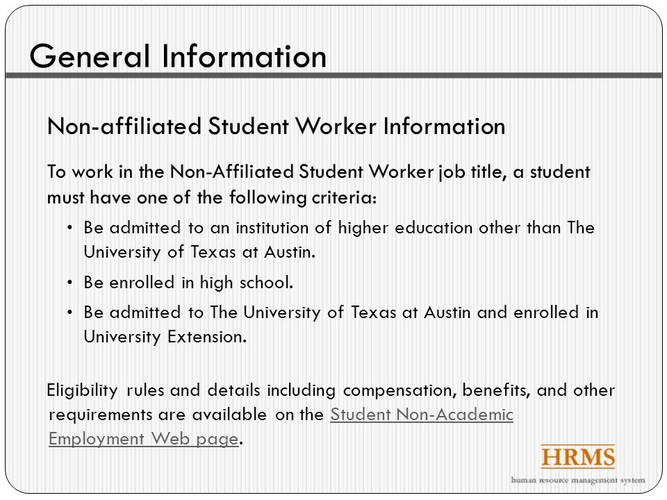 General Information Non-affiliated Student Worker Information To work in the Non-Affiliated Student Worker job title, a student must have one of the following criteria: Be admitted to an institution of higher education other than The University of Texas at Austin.