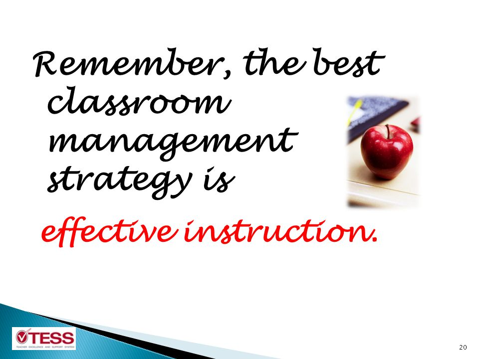 Remember, the best classroom management strategy is 20 effective instruction.