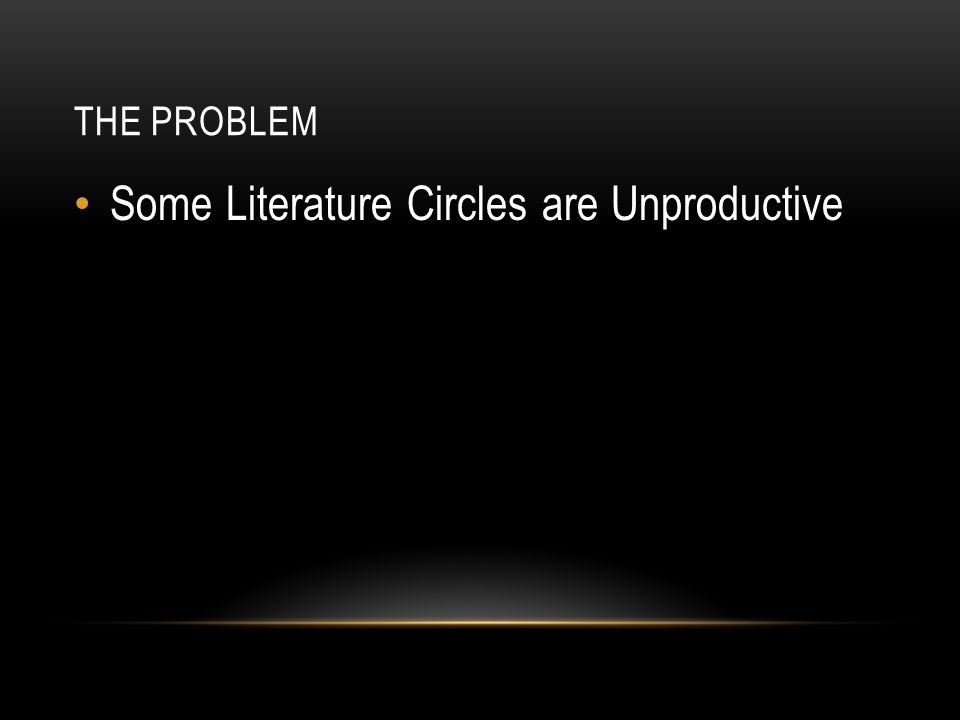 THE PROBLEM Some Literature Circles are Unproductive