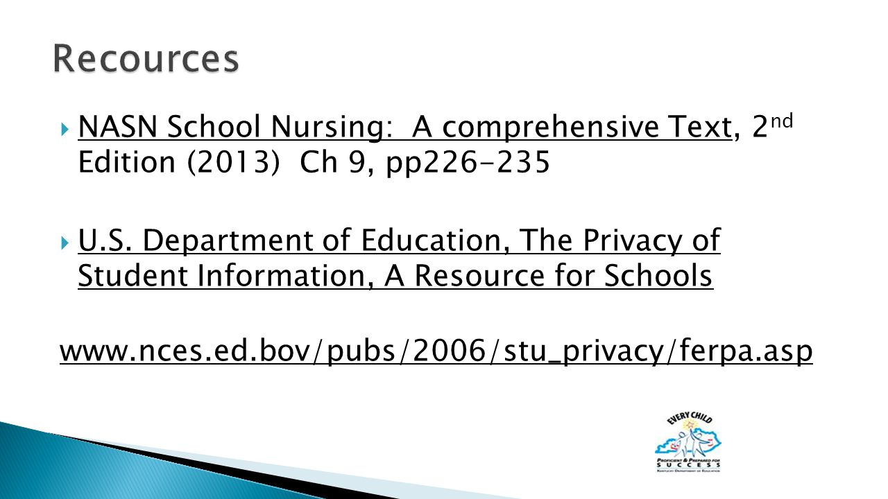  NASN School Nursing: A comprehensive Text, 2 nd Edition (2013) Ch 9, pp226-235  U.S. Department of Education, The Privacy of Student Information, A