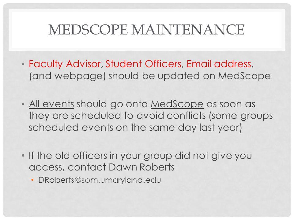 MEDSCOPE MAINTENANCE Faculty Advisor, Student Officers, Email address, (and webpage) should be updated on MedScope All events should go onto MedScope