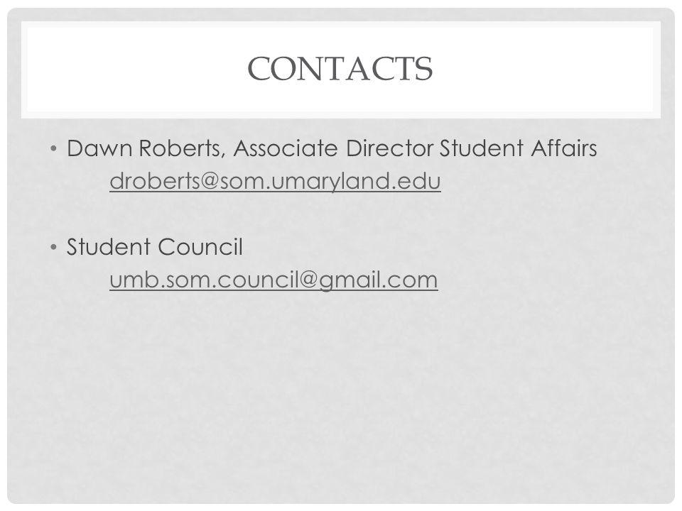 CONTACTS Dawn Roberts, Associate Director Student Affairs droberts@som.umaryland.edu Student Council umb.som.council@gmail.com