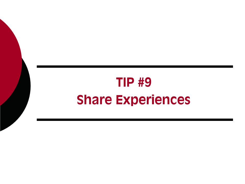 TIP #9 Share Experiences