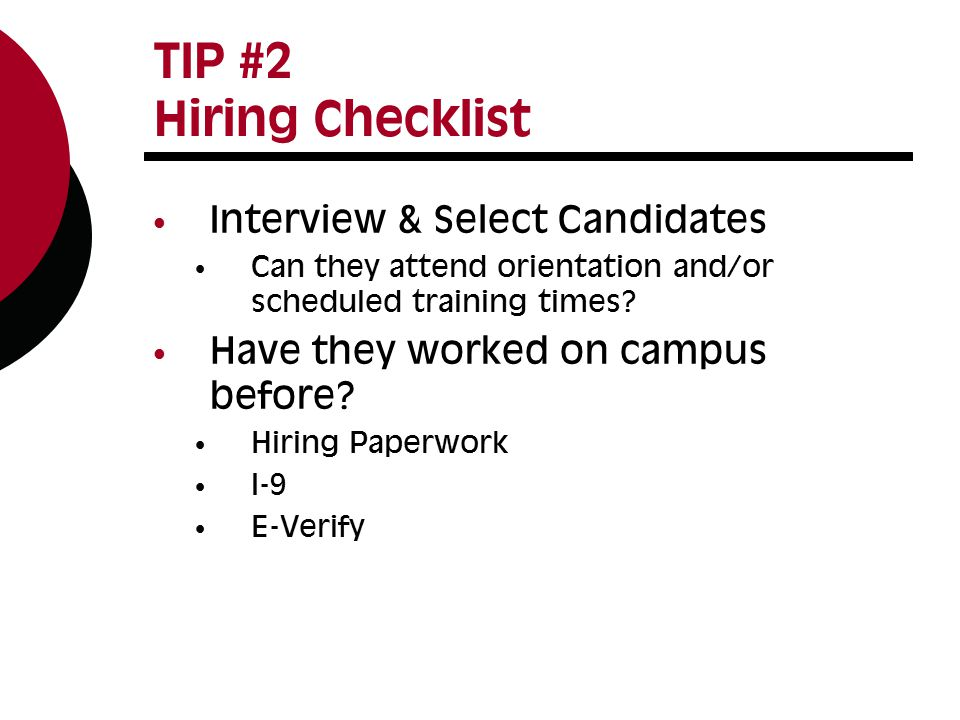 TIP #2 Hiring Checklist Interview & Select Candidates Can they attend orientation and/or scheduled training times.