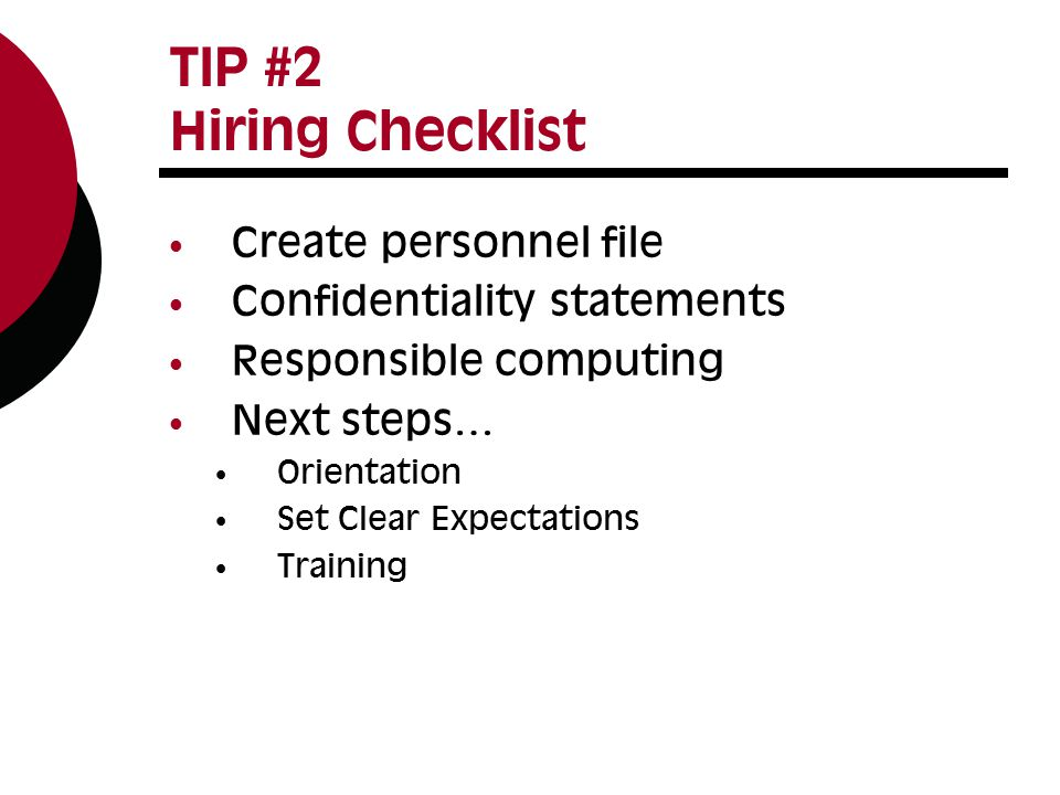 TIP #2 Hiring Checklist Create personnel file Confidentiality statements Responsible computing Next steps… Orientation Set Clear Expectations Training