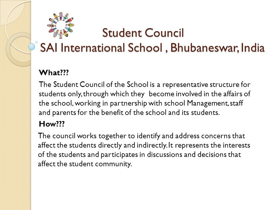 Student Council SAI International School, Bhubaneswar, India Student Council SAI International School, Bhubaneswar, India What .