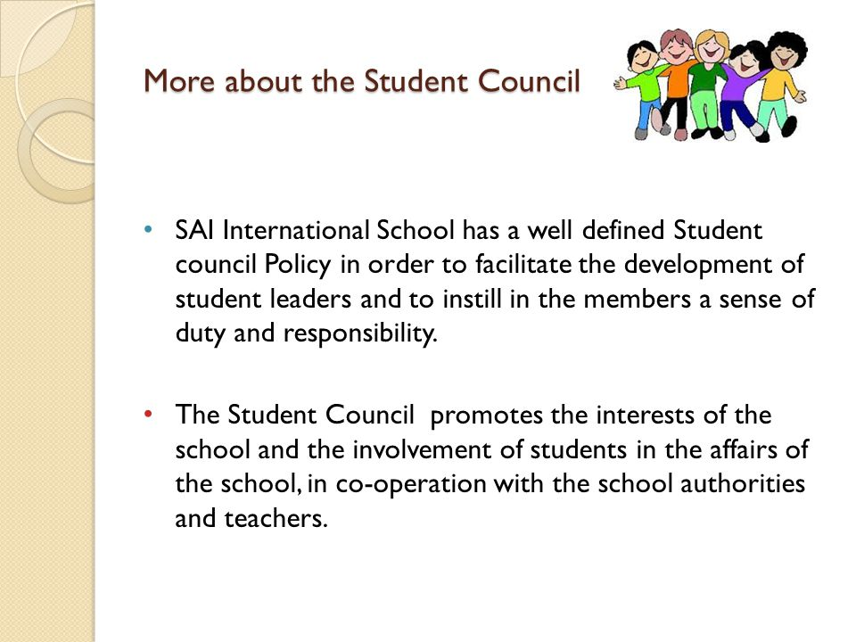 More about the Student Council SAI International School has a well defined Student council Policy in order to facilitate the development of student leaders and to instill in the members a sense of duty and responsibility.