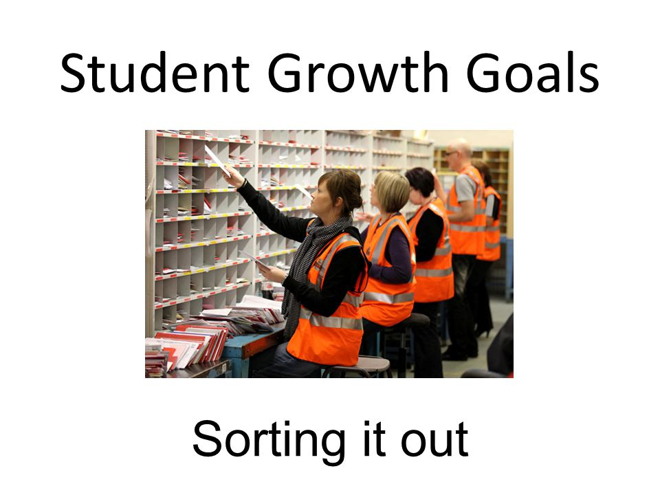 Student Growth Goals Sorting it out