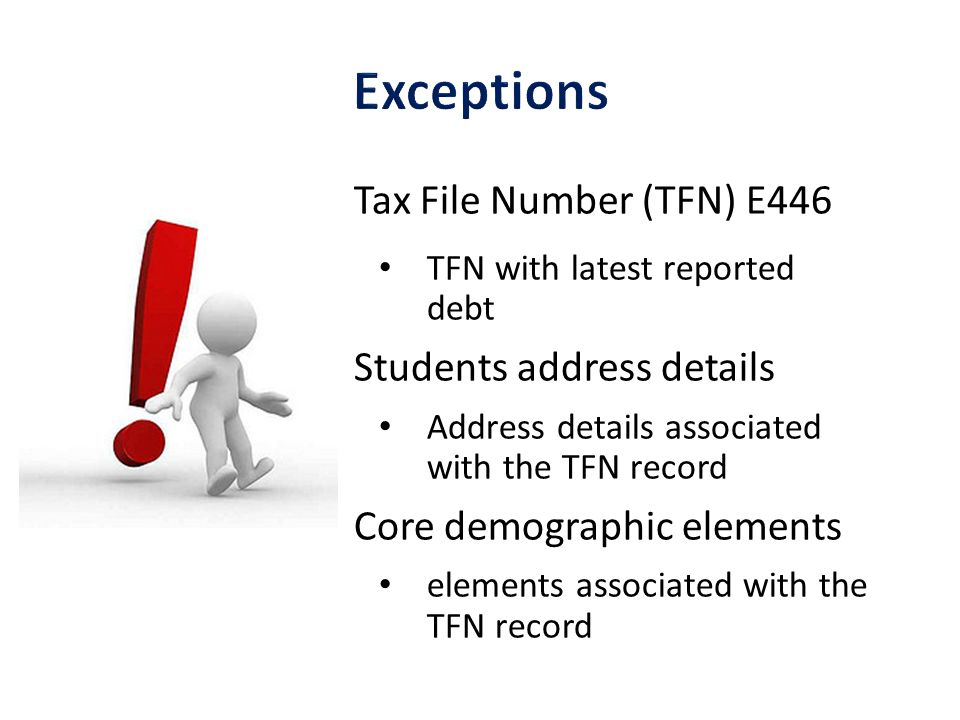 Tax File Number (TFN) E446 TFN with latest reported debt Students address details Address details associated with the TFN record Core demographic elements elements associated with the TFN record