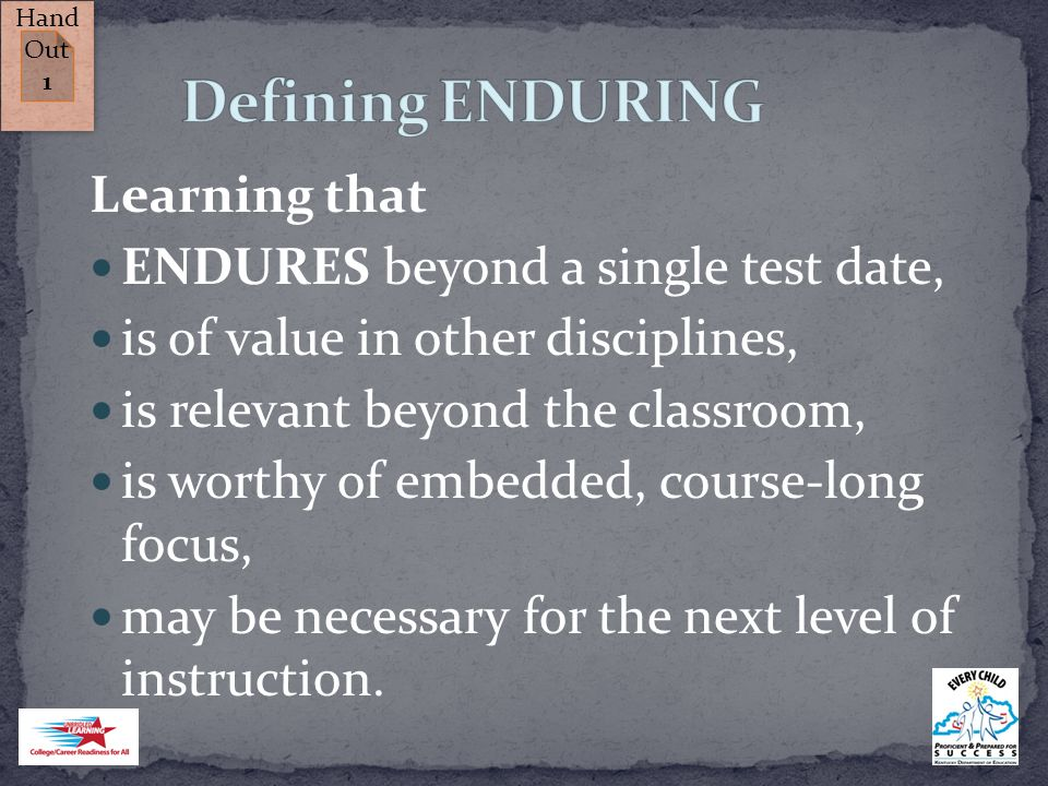 10 Learning that ENDURES beyond a single test date, is of value in other disciplines, is relevant beyond the classroom, is worthy of embedded, course-