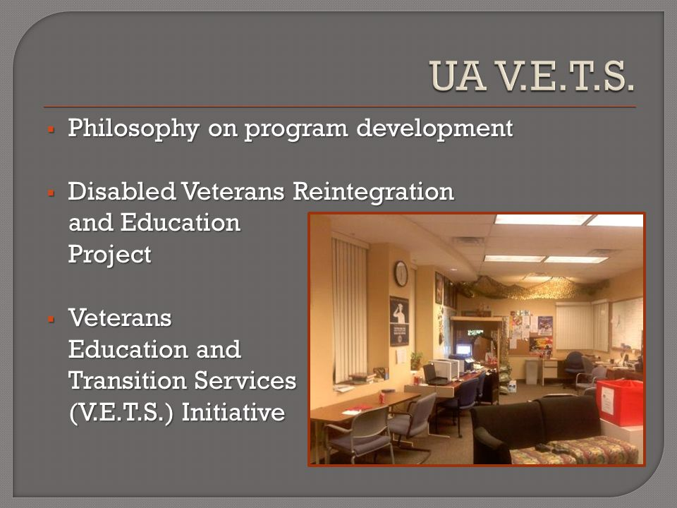  VETS Office  Student Veterans of America at the University of Arizona  SERV Classes  GI Bill counseling  Network of point people on and off campus  PTSD support group and on-site VA counseling  Veterans in Higher Education Conference  Veterans in Higher Education National Clearinghouse