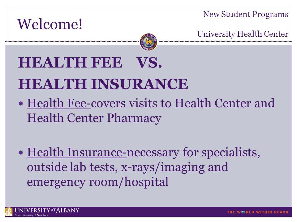 Welcome. New Student Programs University Health Center HEALTH FEE VS.