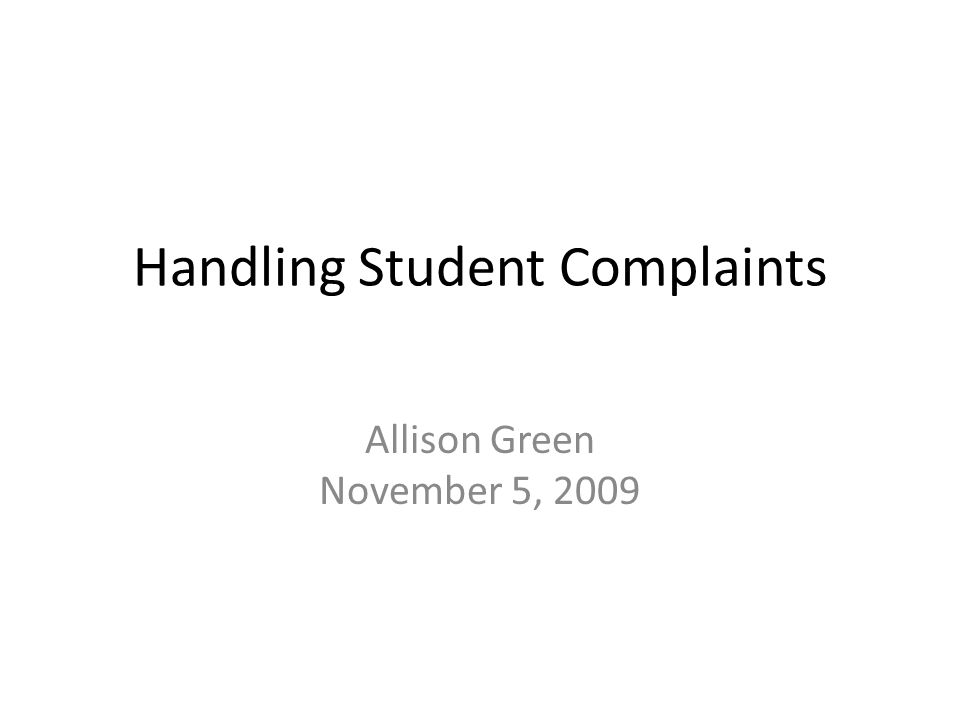 Handling Student Complaints Allison Green November 5, 2009