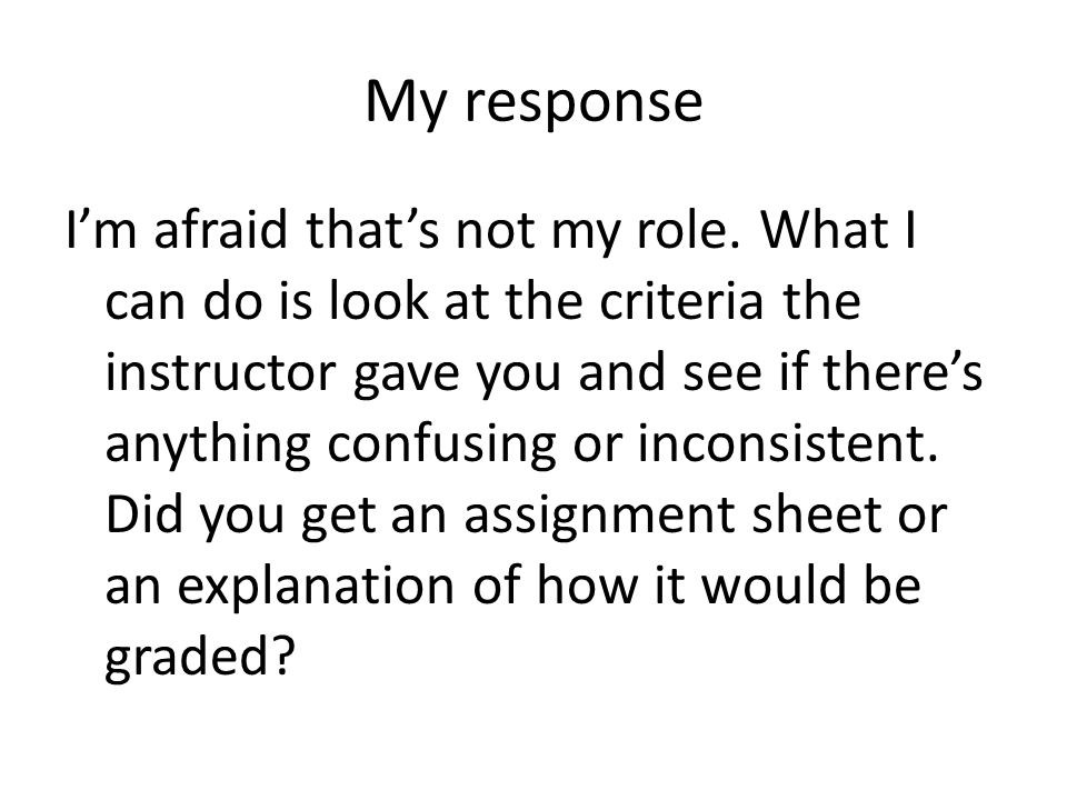 My response I'm afraid that's not my role.