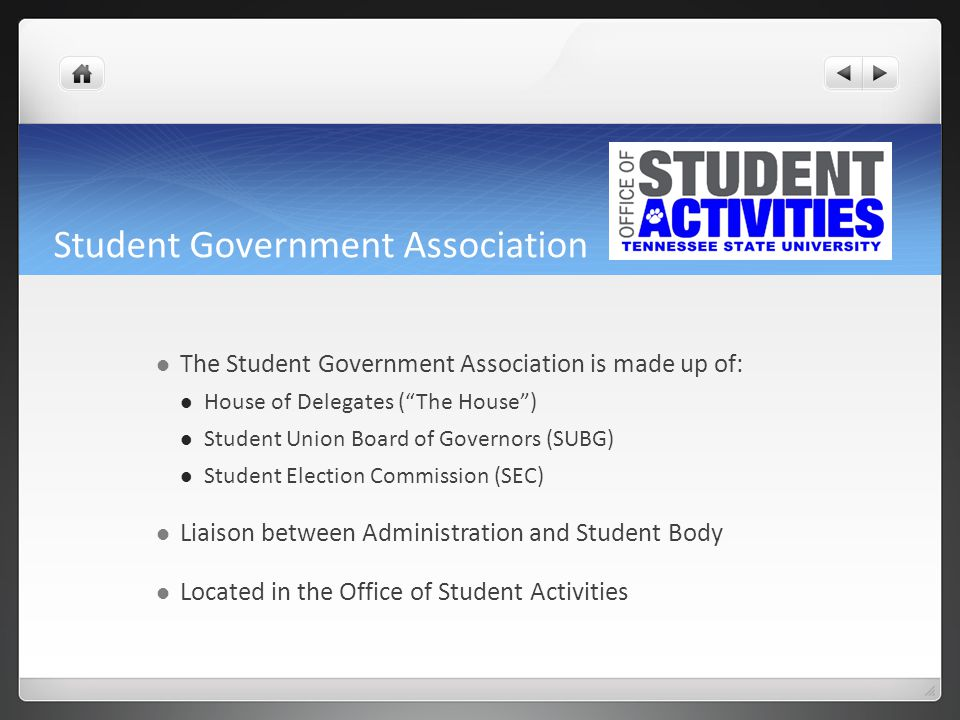"Student Government Association The Student Government Association is made up of: House of Delegates (""The House"") Student Union Board of Governors (SU"