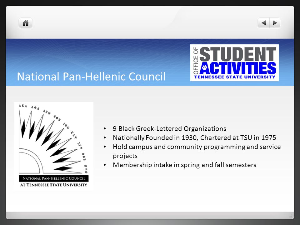 National Pan-Hellenic Council 9 Black Greek-Lettered Organizations Nationally Founded in 1930, Chartered at TSU in 1975 Hold campus and community prog